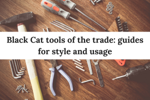 Black Cat tools of the trade_ guides for style and usage