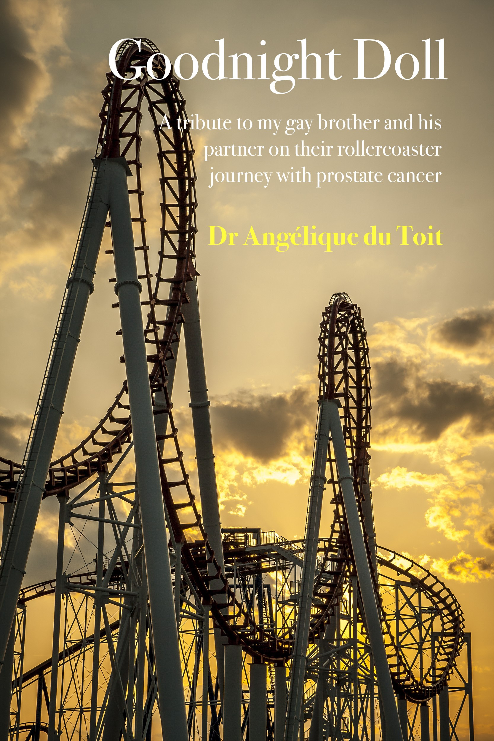'Goodnight Doll: A tribute to my gay brother and his partner on their rollercoaster journey with prostate cancer' + 'Dr Angelique du Toit' over white/yellow image of rollercoaster tracks