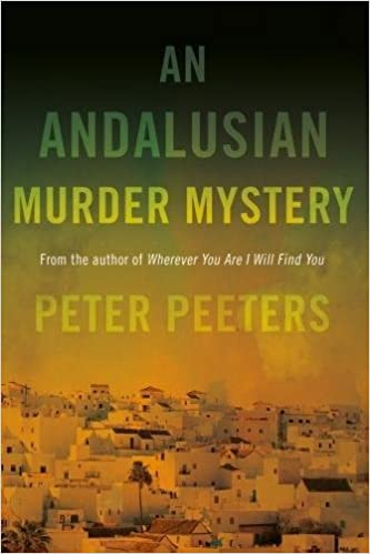 An Andalusian Murder Mystery From the author of Wherever You Are I Will Find You Peter Peeters