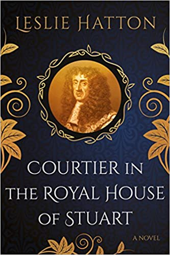 Courtier in the Royal House of Stuart Leslie Hatton