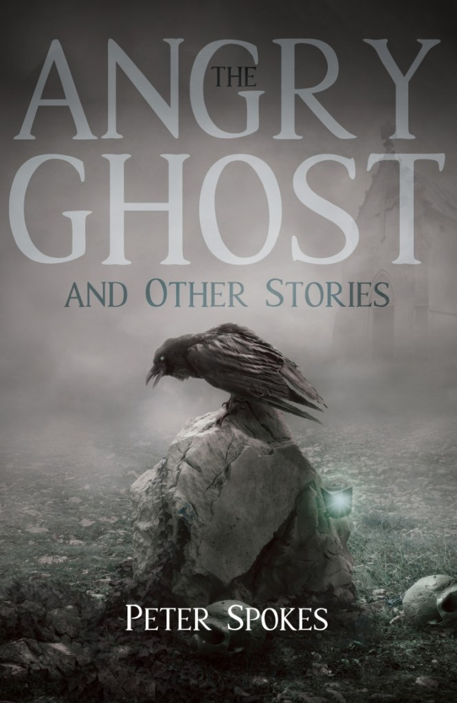 The Angry Ghost and Other Stories Peter Spokes