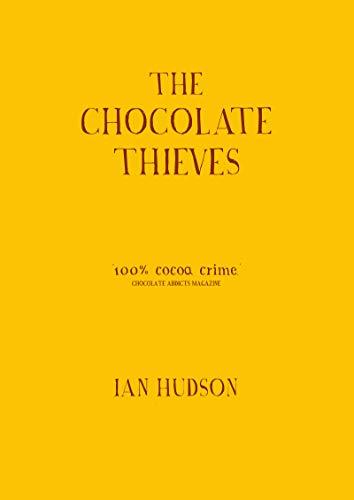 The Chocolate Thieves 100% cocoa crime Ian Hudson